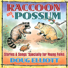 Doug Elliott: Raccoon And A Possum, Stories & Songs 'Specially For Young Folks