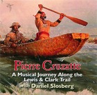 Daniel Slosberg, Pierre Cruzatte: A Musical Journey Along the Lewis & Clark Trail