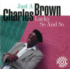 Charles Brown: Just A Lucky So and So