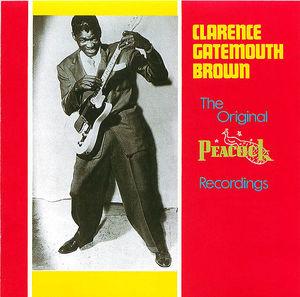 Clarence Gatemouth Brown: The Original Peacock Recordings