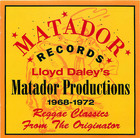 Lloyd Daley's Matador Productions 1968-1972: Reggae Classics from the Originator