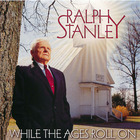 Ralph Stanley: While the Ages Roll On