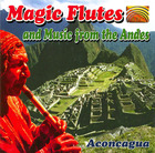 Magic Flutes and Music from the Andes: Aconcagua