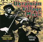 Ukrainian Village Music: Historic Recordings (1928-1933)