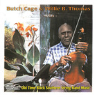 Butch Cage & Willie B. Thomas: Old Time Black Southern String Band Music