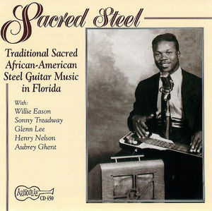 Sacred Steel: Traditional Sacred African-American Steel Guitar Music in Florida