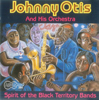 Johnny Otis And His Orchestra: Spirit of the Black Territory Bands