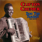 Clifton Chenier: Bon Ton Roulet and more!