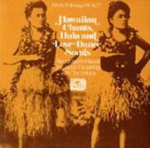 Hawaiian Chants, Hula and Love Dance Songs