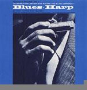 Blues Harp: An Instruction Method for Playing the Blues Harmonica