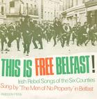 This is Free Belfast!: Irish Rebel Songs of the Six Counties recorded in Belfast