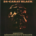 24-Carat Black: Ghetto: Misfortune's Wealth