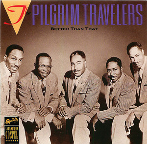 The Pilgrim Travelers: Better Than That
