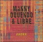 Manny Oquendo & Libre: Ahora