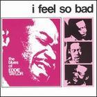Eddie Taylor: I Feel So Bad