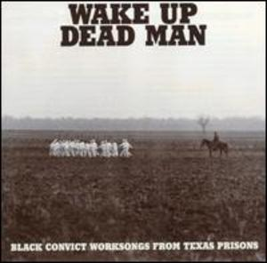 Black Convict Worksongs From Texas Prisons