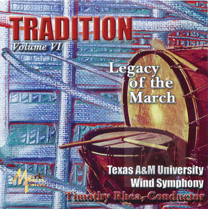 Texas A&M University Wind Symphony: Tradition, Legacy of the March, Vol. 6