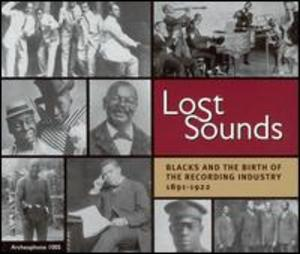 Lost Sounds: Blacks and the Birth of the Recording Industry 1891-1922