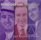 Irving Kaufman Anthology: Last Recording Pioneer