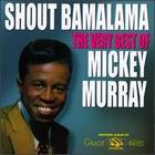 Shout Bamalama: The Very Best of Mickey Murray