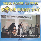 The Ed Polcer All-Stars: Some Sunny Day