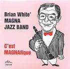 Brian White's Magna Jazz Band: C'est MAGNAfique