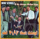 Bob Schulz and His Chicago Rhythm Kings: Oh! Play That Thing!