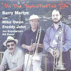 Barry Martyn with Mike Owen and Freddy John: On the Sophisticated Slide