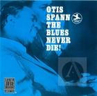 Otis Spann: The Blues Never Die!