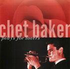 Chet Baker Plays for Lovers