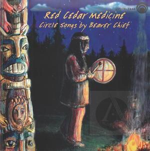 Red Cedar Medicine - Circle Songs by Beaver Chief
