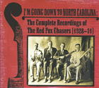 I'm Going Down to North Carolina - The Complete Recording of the Red Fox Chasers, 1928-31