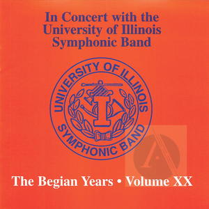 In Concert with the University of Illinois Symphonic Band: The Begian Years, Vol. XX