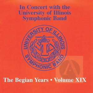 In Concert with the University of Illinois Symphonic Band: The Begian Years, Vol. XIX