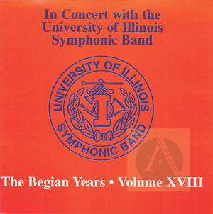 University of Illinois Symphonic Band: In Concert, The Begian Years, Vol. XVIII