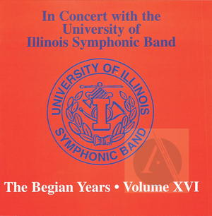 In Concert University of Illinois Symphonic Band: The Begian Years, Vol. XVI