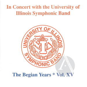 University of Illinois Symphonic Band: In Concert, The Begian Years, Vol. XV