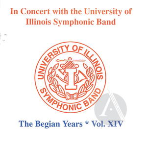 University of Illinois Symphonic Band: In Concert, The Begian Years, Vol. XIV