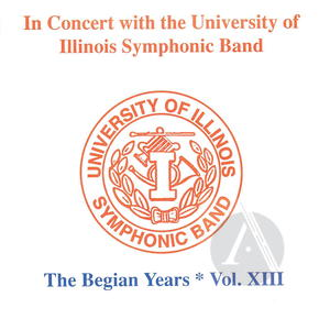 In Concert with the University of Illinois Symphonic Band: The Begian Years, Vol. XIII
