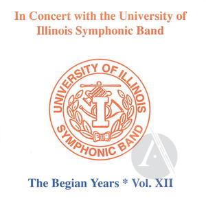 In Concert with the University of Illinois Symphonic Band: The Begian Years, Vol. XII