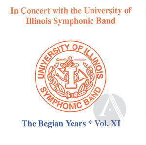 In Concert with the University of Illinois Symphonic Band: The Begian Years, Vol. XI