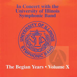 University of Illinois Symphonic Band: In Concert, The Begian Years, Vol. X