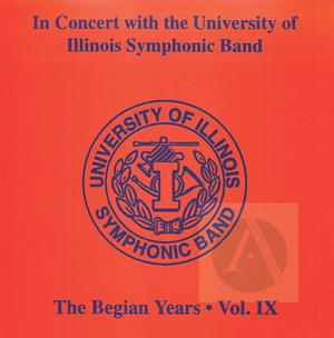 In Concert with the University of Illinois Symphonic Band: The Begian Years, Vol. IX