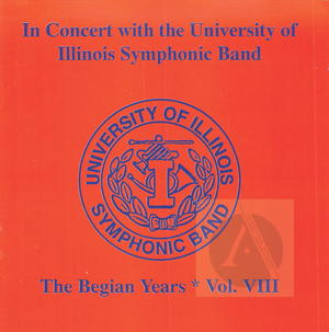 University of Illinois Symphonic Band: In Concert, The Begian Years, Vol. VIII