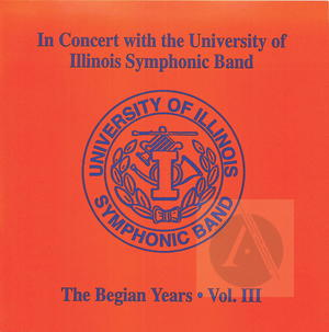 In Concert with the University of Illinois Symphonic Band: The Begian Years, Vol. III