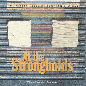 The Messiah College Symphonic Winds: At the Strongholds