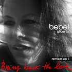 Bebel Gilberto: Bring Back The Love Remixes EP 1