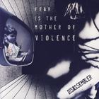 Fear Is The Mother Of Violence