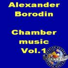 Alexander Borodin: Chamber Music Vol. 1