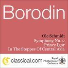 Borodin: Prince Igor; In the Steppes of Central Asia; Symphony No. 2